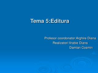 Tema 5:Editura