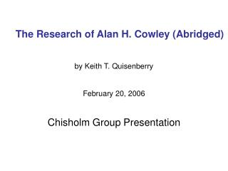 The Research of Alan H. Cowley (Abridged)