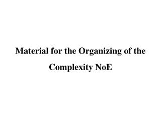 Material for the Organizing of the  Complexity NoE