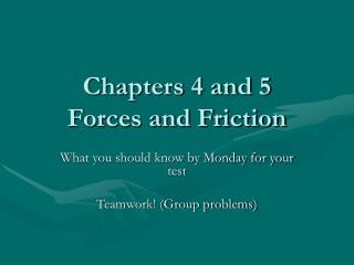 Chapters 4 and 5 Forces and Friction