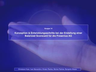 Gruppe 14  Konzeption  Entwicklungsschritte bei der Erstellung einer Balanced Scorecard f r die Fresenius AG