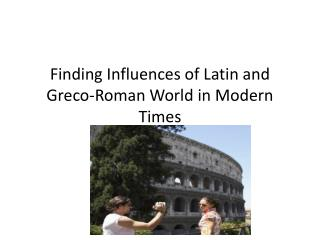 Finding Influences of Latin and Greco-Roman World in Modern Times