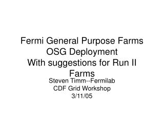 Fermi General Purpose Farms OSG Deployment With suggestions for Run II Farms