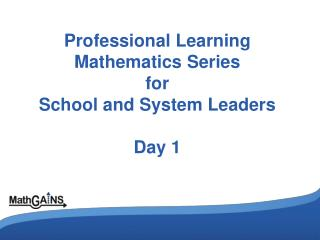 Professional Learning Mathematics Series  for  School and System Leaders Day 1