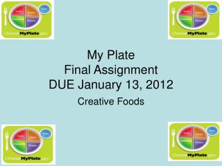 My Plate  Final Assignment DUE January 13, 2012