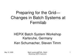 Preparing for the Grid� Changes in Batch Systems at Fermilab