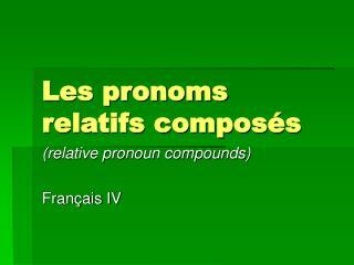 Les pronoms relatifs compos�s