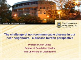 The challenge of non-communicable disease in our near neighbours:  a disease burden perspective