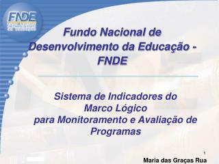 Fundo Nacional de Desenvolvimento da Educa��o - FNDE
