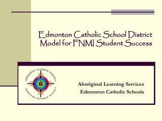 Edmonton Catholic School District Model for FNMI Student Success