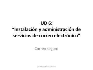 """UD 6:  """"Instalación y administración de servicios de correo electrónico"""""""