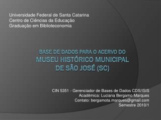 BASE DE DADOS PARA O ACERVO DO MUSEU HISTÓRICO MUNICIPAL DE SÃO JOSÉ (SC)