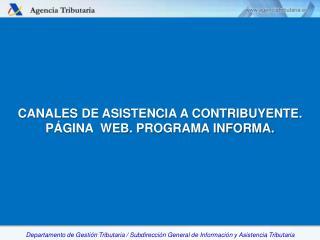 CANALES  DE ASISTENCIA  A CONTRIBUYENTE.  PÁGINA  WEB. PROGRAMA INFORMA .