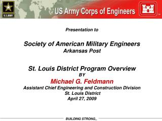 Presentation to   Society of American Military Engineers Arkansas Post   St. Louis District Program Overview BY Michael
