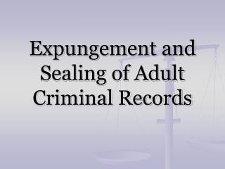 Expungement and Sealing of Adult Criminal Records