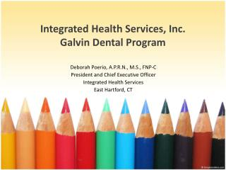 Integrated Health Services, Inc. Galvin Dental Program