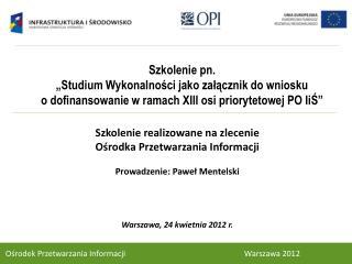 Szkolenie realizowane na zlecenie  Ośrodka Przetwarzania Informacji   Prowadzenie: Paweł Mentelski