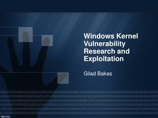 Windows Kernel Vulnerability Research and Exploitation Gilad Bakas