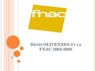 Denis OLIVENNES et la FNAC 2003-2008