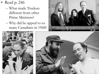 Read p. 246 What made Trudeau different from other Prime Ministers?