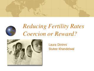 Reducing Fertility Rates Coercion or Reward?
