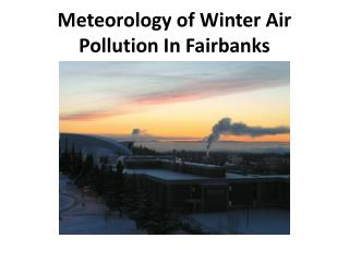 Meteorology of Winter Air Pollution In Fairbanks