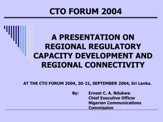 A PRESENTATION ON REGIONAL REGULATORY CAPACITY DEVELOPMENT AND REGIONAL CONNECTIVITY