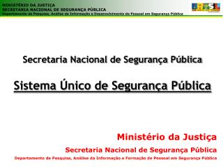 Secretaria Nacional de Segurança Pública Sistema Único de Segurança Pública