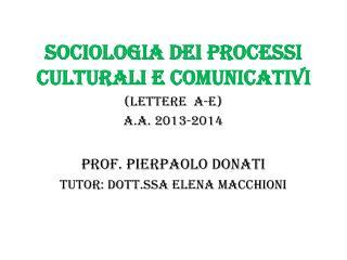 Sociologia dei processi  culturali e comunicativi (Lettere  A-E) a.a. 2013-2014