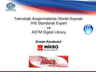 Teknolojik Araştırmalarda Otorite Kaynak:  IHS Standards Expert  ve  ASTM Digital Library