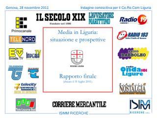 Media in Liguria:  situazione e prospettive Rapporto finale (chiuso il 31 luglio 2011)