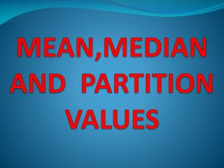 MEAN,MEDIAN AND  PARTITION VALUES