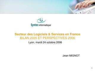 Secteur des Logiciels & Services en France BILAN 2005 ET PERSPECTIVES 2006
