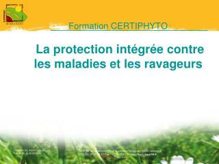 Formation CERTIPHYTO  La protection intégrée contre  les maladies et les ravageurs