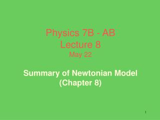 Physics 7B - AB Lecture 8 May 22 Summary of Newtonian Model  (Chapter 8)