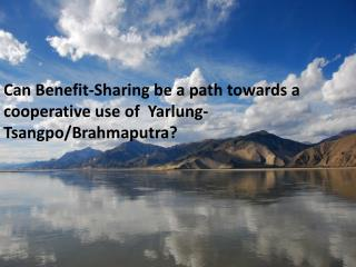 Can Benefit-Sharing be a path towards a cooperative use of  Yarlung-Tsangpo/Brahmaputra?