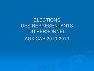 ELECTIONS  DES REPRESENTANTS DU PERSONNEL  AUX CAP 2010-2013