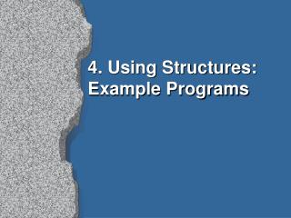 4. Using Structures: Example Programs