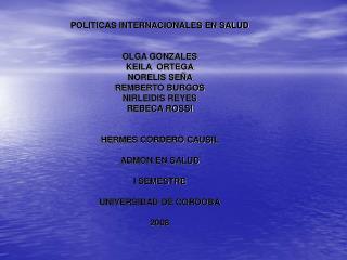 POLITICAS INTERNACIONALES EN SALUD OLGA GONZALES KEILA  ORTEGA NORELIS SEÑA  REMBERTO BURGOS