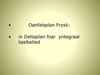 Oanfalsplan Frysk: in Deltaplan foar yntegraal taalbelied