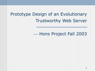 Prototype Design of an Evolutionary Trustworthy Web Server   Hons Project Fall 2003
