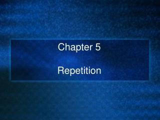 Chapter 5 Repetition