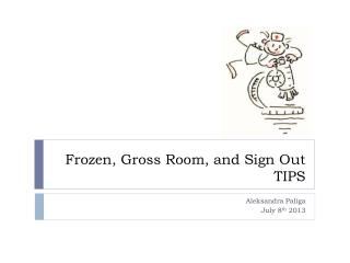 Frozen, Gross Room, and Sign Out TIPS