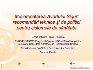 Implementarea Avortului Sigur :  recomandări tehnice şi de politici  pentru sistemele de sănătate