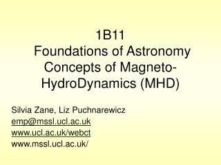 1B11  Foundations of Astronomy Concepts of Magneto-HydroDynamics (MHD)