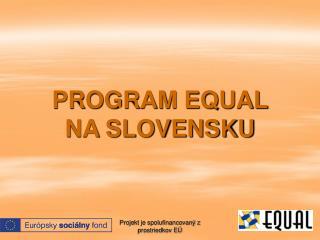 PROGRAM EQUAL  NA SLOVENSKU