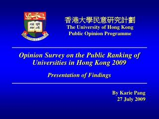 Opinion Survey on the Public Ranking of Universities in Hong Kong 2009   Presentation of Findings