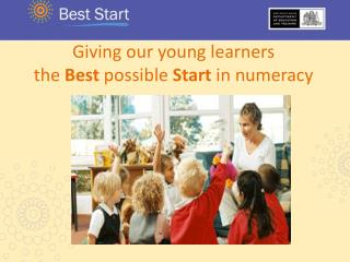 Giving our young learners the  Best  possible  Start  in numeracy