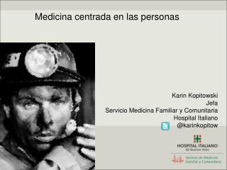 Karin Kopitowski Jefa Servicio Medicina Familiar y Comunitaria  Hospital Italiano @karinkopitow