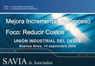 Mejora Incremental de Proceso  Foco: Reducir Costos